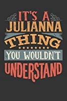 Its A Julianna Thing You Wouldnt Understand: Julianna Diary Planner Notebook Journal 6x9 Personalized Customized Gift For Someones Surname Or First Name is Julianna