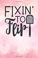 "fixin to flip: Lined Notebook / Diary / Journal To Write In 6""x9"" for Funny motherhood in mothers day celebration gift for women"