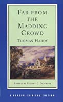Far from the Madding Crowd: An Authoritative Text Backgrounds Criticism (Norton Critical Editions)