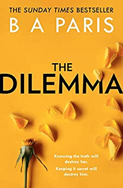 The Dilemma: The Sunday Times top ten bestseller - a thrilling psychological suspense book from million-copy bestselling author B A Paris