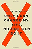 Only I Can Change My Life. No One Can Do It: Motivational Notebook, Journal, Diary, Planner, Task List Manager (110 Pages, Blank, 6 x 9)