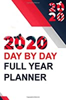 2020 DAY BY DAY FULL YEAR PLANNER: A One Year Planner for 2020 with 12 Months | Daily Planning Pages available