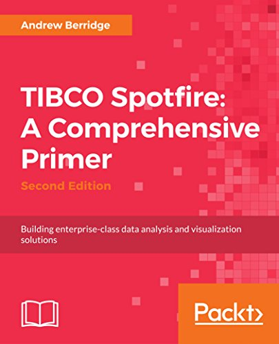 TIBCO Spotfire: A Comprehensive Primer - Second Edition: Building enterprise-class data analysis and visualization solutions (English Edition)
