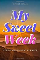 """My Sweet Week: Weekly Assignment Planner For Students Or Back To School Kids, 110 pages of Weekly Monthly Planner for Each Month 