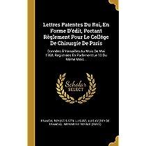 Lettres Patentes Du Roi, En Forme d'Édit, Portant Règlement Pour Le Collége de Chirurgie de Paris: Données À Versailles Au Mois de Mai 1768, Registrées En Parlement Le 10 Du Même Mois...