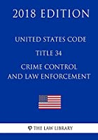 United States Code - Title 34 - Crime Control and Law Enforcement 2018 Edition