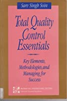 Total Quality Control Essentials: Key Elements, Methodologies, and Managing for Success