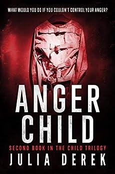 ANGER CHILD (The Child Trilogy Book 2) by [Derek, Julia]