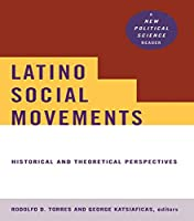 Latino Social Movements: Historical and Theoretical Perspectives (New Political Science)
