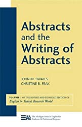 Abstracts and the Writing of Abstracts (Michigan Series in English for Academic & Professional Purposes; English in Today's Research World)
