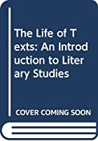 The Life of Texts: An Introduction to Literary Studies