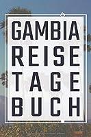Gambia Reisetagebuch: Reisebuch, Reiseplaner fuer Reisen und einzigartige Erlebnisse zum Ausfuellen und Selbstgestalten fuer den naechsten Urlaub als Erinnerungsbuch, Reiselogbuch und Travelbook