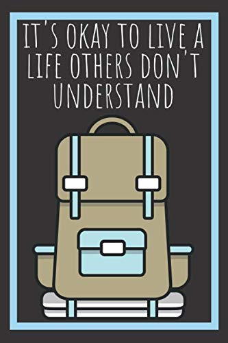 It's Okay To Live A Life Others Don't Understand Backpack Journal: A Blank Lined Notebook and Inspirational Journal