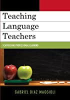 Teaching Language Teachers: Scaffolding Professional Learning by Gabriel Diaz Maggioli(2012-11-02)