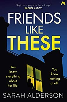 Friends Like These: A gripping psychological thriller with a shocking twist by [Alderson, Sarah]