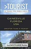 Greater Than a Tourist-Gainsville Florida  USA: 50 Travel Tips from a Local