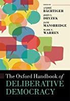 The Oxford Handbook of Deliberative Democracy (Oxford Handbooks)