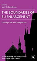 The Boundaries of EU Enlargement: Finding a Place for Neighbours (Studies in Central and Eastern Europe)