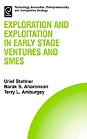 Exploration and Exploitation in Early Stage Ventures and SMEs (Technology, Innovation, Entrepreneurship and Competitive Strategy)