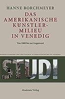 Das Amerikanische Kuenstlermilieu in Venedig: Von 1880 Bis Zur Gegenwart (Studi: Schriftenreihe Des Deutschen Studienzentrums in Venedig)