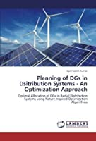 Planning of DGs in Dsitribution Systems - An Optimization Approach: Optimal Allocation of DGs in Radial Distribution Systems using Nature Inspired Optimization Algorithms【洋書】 [並行輸入品]