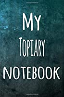 My Topiary Notebook: The perfect way to record your hobby - 6x9 119 page lined journal!