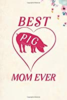 "Best Pig Mom Ever: Blank Lined Journal Notebook, 6"" x 9"", Pig journal, Pig notebook, Ruled, Writing Book, Notebook for Pig lovers, National Pig Day Gifts"