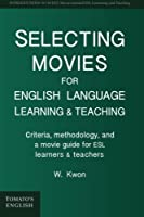Selecting Movies for English Language Learning & Teaching: Criteria, Methodology, and a Movie Guide for ESL Learners & Teachers