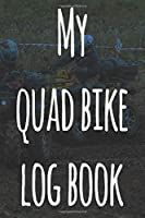 My Quad Bike Log Book: The perfect way to record your motorcyle trips! Ideal gift for anyone who loves to ride!