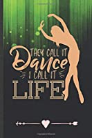 They Call It Dance I Call It Life: Funny Dancer Dancing Lined Notebook Journal For Instructor Enthusiast, Unique Special Inspirational Birthday Gift, School 6 X 9 110 Pages