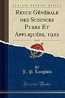 Revue Générale Des Sciences Pures Et Appliquées, 1922, Vol. 33 (Classic Reprint)