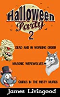 Halloween Party 2: Three Classic Monsters with a Twist (Mummies, Werewolves, and Other Creatures)