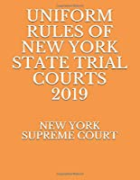 UNIFORM RULES OF NEW YORK STATE TRIAL COURTS 2019