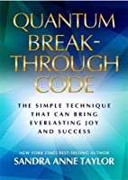 Quantum Breakthrough Code: The Simple Technique That Brings Everlasting Joy and Success
