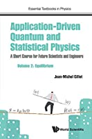 Application-Driven Quantum And Statistical Physics: A Short Course For Future Scientists And Engineers - Volume 2: Equilibrium (Essential Textbooks in Physics)
