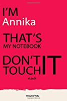 Annika : DON'T TOUCH MY NOTEBOOK Unique customized Gift for Annika - Journal for Girls / Women with beautiful colors pink, Journal to Write with 120 Pages , Thoughtful Cool Present for female ( Annika notebook): best gift for Annika