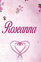 Roseanna: Personalized Name Notebook/Journal Gift For Women & Girls 100 Pages (Pink Floral Design) for School, Writing Poetry, Diary to Write in, Gratitude Writing, Daily Journal or a Dream Journal.