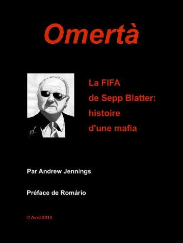 Omerta. La FIFA de Sepp Blatter. Histoire d'une mafia.