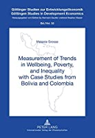Measurement of Trends in Wellbeing, Poverty, and Inequality With Case Studies from Bolivia and Colombia (Gottinger Studien Zur Entwicklungsokonomik / Gottingen Studies in Development Economics)