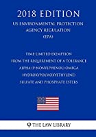 Time-limited Exemption from the Requirement of a Tolerance: Alpha-p-nonylphenol-omega-hydroxypoly Oxyethylene Sulfate and Phosphate Esters (Us Environmental Protection Agency Regulation 2018)