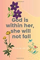 God is  within her,  she will  not fall Psalm 46:5: Christian Notebook, Journal, Diary (110 Pages, Blank, 6 x 9)
