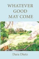 Whatever Good May Come: Silent No Longer: One Women's Journey from Abuse to Victory