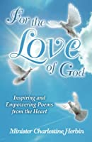 For the Love of God: Inspiring and Empowering Poems from the Heart