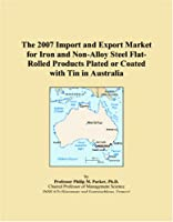 The 2007 Import and Export Market for Iron and Non-Alloy Steel Flat-Rolled Products Plated or Coated with Tin in Australia