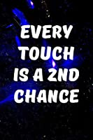 Every Touch Is a 2nd Chance: Writing Journal Lined, Diary, Notebook for Men & Women