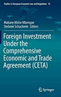 Foreign Investment Under the Comprehensive Economic and Trade Agreement (CETA) (Studies in European Economic Law and Regulation)