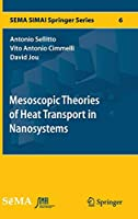 Mesoscopic Theories of Heat Transport in Nanosystems (SEMA SIMAI Springer Series)