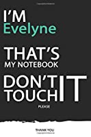 Evelyne : DON'T TOUCH MY NOTEBOOK ! Unique customized Gift for Evelyne - Journal for Girls / Women with beautiful colors Blue / Black / White, with 120 Page , Thoughtful Cool Present for male ( Evelyne notebook): best gift for Evelyne