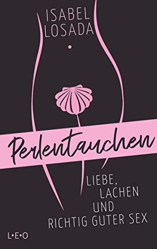 Perlentauchen: Liebe, Lachen und richtig guter Sex (German Edition)