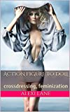 Action Figure  to Doll: Crossdressing, Feminization (English Edition)